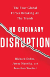 Jonathan Woetzel, Richard Dobbs, James Manyika, No Ordinary Disruption: The Four Global Forces Breaking All the Trends