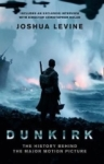 Joshua Levine, Dunkirk: The History Behind the Major Motion Picture