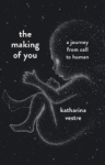 Katharina Vestre, The Making of You: A Journey from Cell to Human