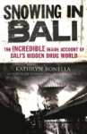 Kathryn Bonella, Snowing in Bali: The Incredible Inside Account of Balis Hidden Drug World