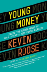 Kevin Roose, Young Money: Inside the Hidden World of Wall Streets Post-Crash Recruits