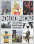 Life Magazine, LIFE 2000-2009 The Decade that Changed the World