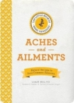Linda B. White M.D., The Little Book of Home Remedies, Aches and Ailments: Natural Recipes to Ease Common Ailments