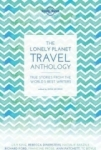 Lonely Planet, The Lonely Planet Travel Anthology: True stories from the worlds best writers (Lonely Planet Travel