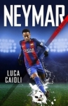 Luca Caioli, Neymar – 2018 Updated Edition: The Unstoppable Rise of Barcelonas Brazilian Superstar