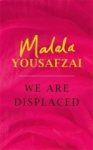 Malala Yousafzai, We Are Displaced
