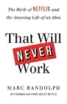 Marc Randolph, That Will Never Work: How we took a crazy idea, built Netflix and disrupted an industry