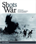 Maria Tippett, Shots of War: 150 Years of Dramatic Photography from the Battlefield
