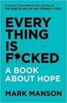 Mark Manson, Everything Is F*cked: A Book About Hope