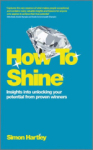 Mark Rhodes, How To Shine: Insights into unlocking your potential from proven winners