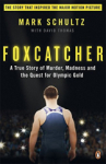 Mark Schultz, Foxcatcher: A True Story of Murder, Madness and the Quest for Olympic Gold