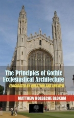 Matthew Holbeche Bloxam, The Principles Of Gothic Ecclesiastical Architecture