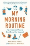 Michael Alexander, Benjamin Spall, My Morning Routine: How Successful People Start Every Day Inspired