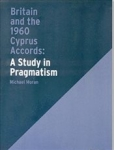 Michael Moran, Britain and the 1960 Cyprus Accords A Study in Pragmatism