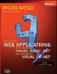 Microsoft Corporation, MCAD/MCSD Self-Paced Training Kit: Developing Web Applications with Microsoft Visual Basic .NET and Microsoft Visual C# .NET