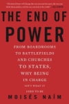 Moises Naim, The End of Power: From Boardrooms to Battlefields and Churches to States