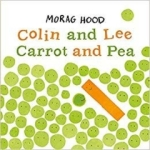 Morag Hood, Colin and Lee, Carrot and Pea