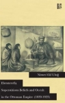 Nimet Elif Uluğ, Elemterefiş Superstitious Beliefs and Occult in the Ottoman Empire 1839 1923
