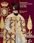 Nurhan Atasoy, Lale Uluç, Impressions Of Ottoman Culture İn Europe