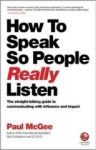 Paul Mcgee, How to Speak So People Really Listen: The straight-talking guide to communicating with influence and