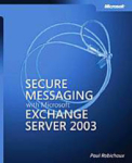 Paul Robichaux, Secure Messaging With Microsoft® Exchange Server 2003