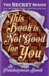 Pseudonymous Bosch, This Book is Not Good for You: Book 3 (Secret 3) (The Secret Series)