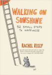 Rachel Kelly, Walking on Sunshine: 52 Small Steps to Happines