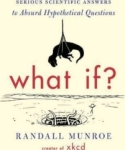 Randall Munroe, What If?: Serious Scientific Answers to Absurd Hypothetical Questions