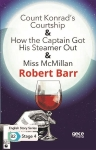 Robert Barr, Count Konrad's Courtship - How the Captain Got HisSteamer Out - Miss McMillan - English Story Series