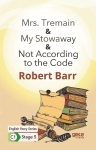Robert Barr, Mrs. Tremain- My Stowaway - Not According to the Code - English Story Series - C1 Stage 5