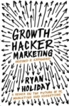 Ryan Holiday, Growth Hacker Marketing: A Primer on the Future of PR, Marketing and Advertising