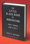 Scott D Anthony Anthony, Little Black Book of Innovation: How it Works, How to Do it