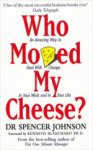 Spencer Johnson, Who Moved My Cheese: An Amazing Way to Deal with Change in Your Work and in Your Life