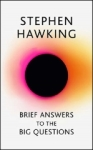 Stephen Hawking, Brief Answers to the Big Questions: the final book from Stephen Hawking