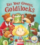 Steve Smallman, Fairy Tales Gone Wrong: Eat Your Greens, Goldilocks: A Story About Eating Healthily