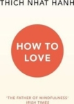 Thich Nhat Hanh, How To Love