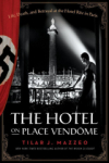 Tilar J Mazzeo, The Hotel on Place Vendome: Life, Death, and Betrayal at the Hotel Ritz in Paris