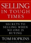 Tom Hopkins, Selling in Tough Times: Secrets to Selling When No One Is Buying
