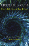 Ursula K. Le Guin, The Unreal and the Real Volume 1: Volume 1: Where on Earth