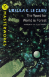 Ursula K. Le Guin, The Word for World is Forest (S.F. MASTERWORKS)