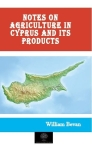 William Bevan, Notes on Agriculture in Cyprus and Its Products