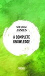 William James, A Complete Knowledge