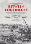 , Between Continents Proceedings of the Twelfth Symposium on Boat and Ship Archaeology