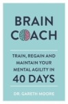 , Brain Coach: Train, Regain and Maintain Your Mental Agility in 40 Days