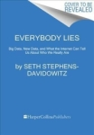 , Everybody Lies: Big Data, New Data, and What the Internet Can Tell Us about Who We Really Are