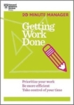 , Getting Work Done (HBR 20-Minute Manager Series)