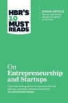 ", HBRs 10 Must Reads on Entrepreneurship and Startups (featuring Bonus Article ""Why the Lean Startup"