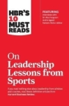 , HBRs 10 Must Reads on Leadership Lessons from Sports (featuring interviews with Sir Alex Ferguson,