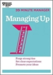 , Managing Up (HBR 20-Minute Manager Series)