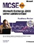 , MCSE Microsoft Exchange 2000 Server Administration Readiness Review ; Exam 70-224